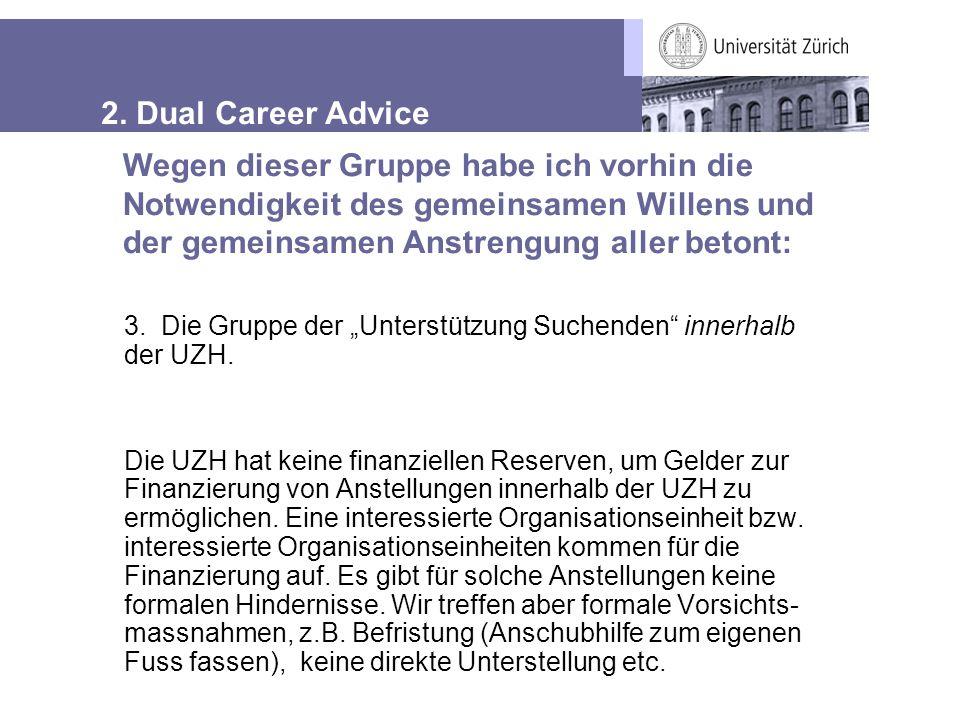 """2. Dual Career Advice 3. Die Gruppe der """"Unterstützung Suchenden"""" innerhalb der UZH. Die UZH hat keine finanziellen Reserven, um Gelder zur Finanzieru"""