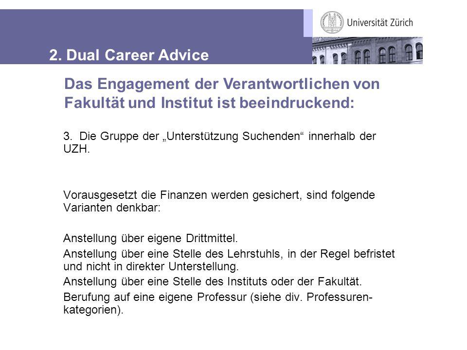 """2. Dual Career Advice 3. Die Gruppe der """"Unterstützung Suchenden"""" innerhalb der UZH. Vorausgesetzt die Finanzen werden gesichert, sind folgende Varian"""