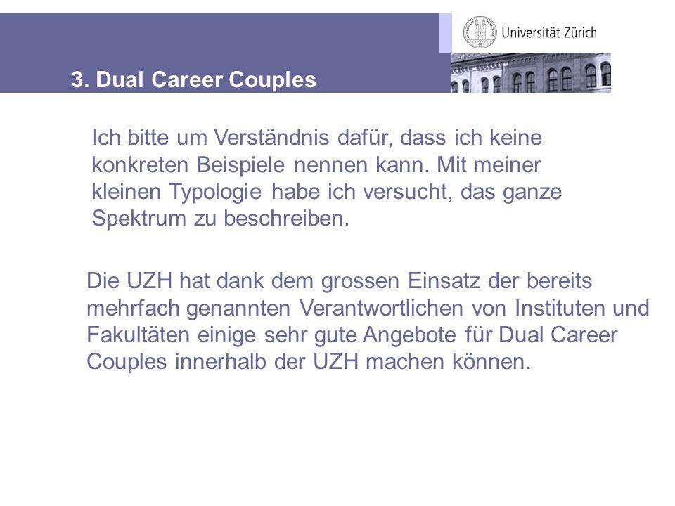 3. Dual Career Couples Ich bitte um Verständnis dafür, dass ich keine konkreten Beispiele nennen kann. Mit meiner kleinen Typologie habe ich versucht,