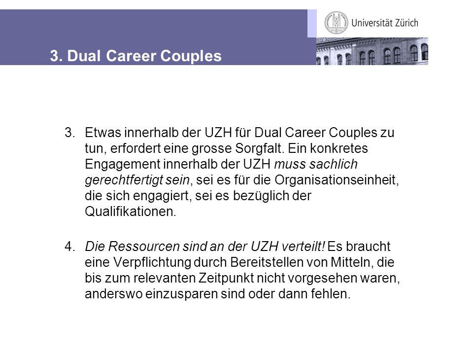 3. Dual Career Couples 3.Etwas innerhalb der UZH für Dual Career Couples zu tun, erfordert eine grosse Sorgfalt. Ein konkretes Engagement innerhalb de