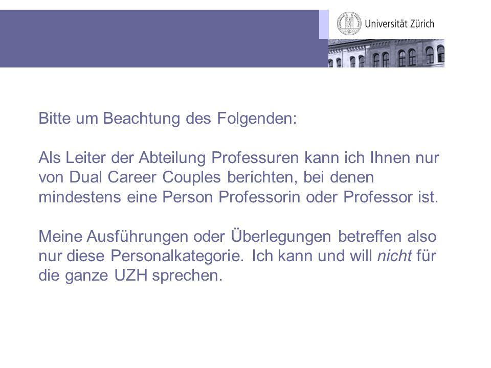 Bitte um Beachtung des Folgenden: Als Leiter der Abteilung Professuren kann ich Ihnen nur von Dual Career Couples berichten, bei denen mindestens eine