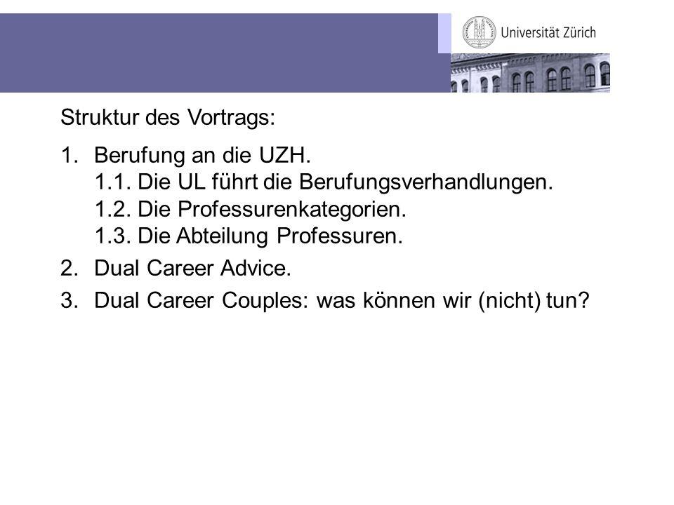 Struktur des Vortrags: 1.Berufung an die UZH. 1.1. Die UL führt die Berufungsverhandlungen. 1.2. Die Professurenkategorien. 1.3. Die Abteilung Profess