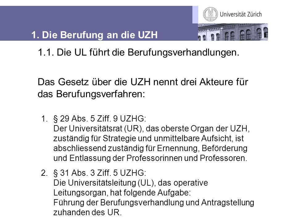 1. Die Berufung an die UZH 1.§ 29 Abs. 5 Ziff. 9 UZHG: Der Universitätsrat (UR), das oberste Organ der UZH, zuständig für Strategie und unmittelbare A