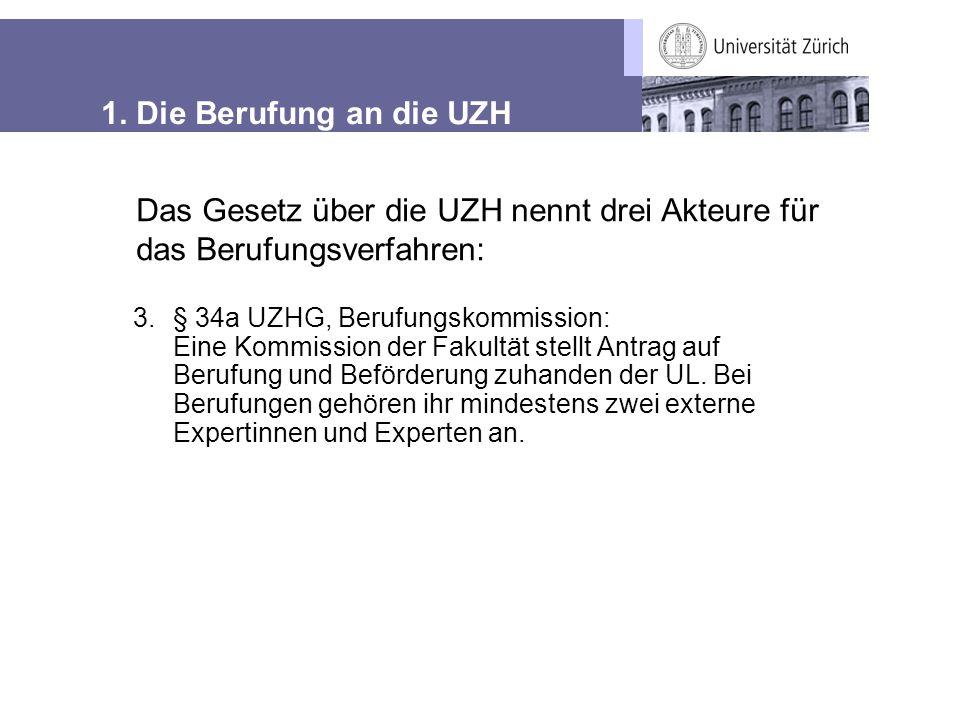 1. Die Berufung an die UZH 3.§ 34a UZHG, Berufungskommission: Eine Kommission der Fakultät stellt Antrag auf Berufung und Beförderung zuhanden der UL.