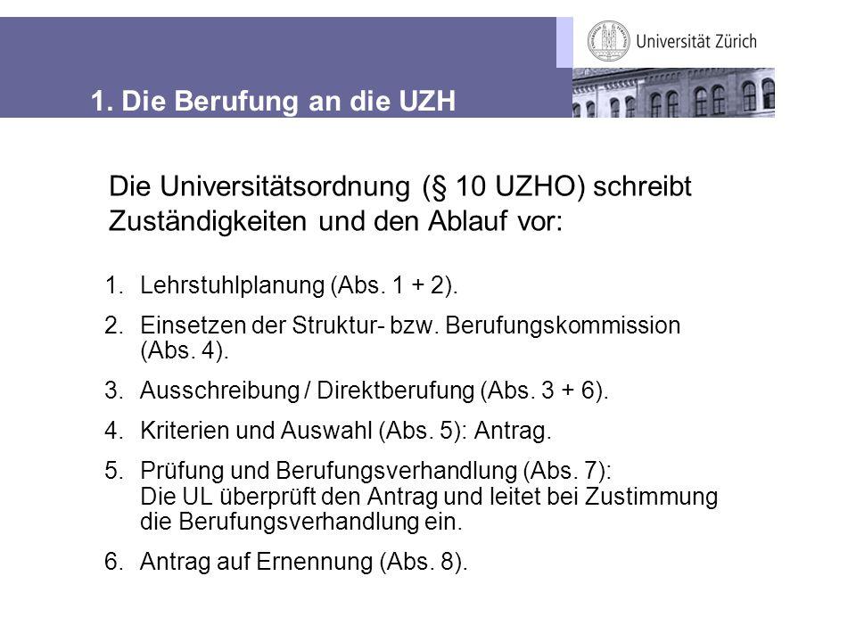 1. Die Berufung an die UZH 1.Lehrstuhlplanung (Abs. 1 + 2). 2.Einsetzen der Struktur- bzw. Berufungskommission (Abs. 4). 3.Ausschreibung / Direktberuf