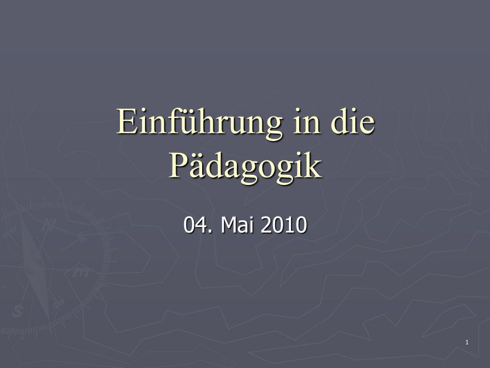 1 Einführung in die Pädagogik 04. Mai 2010