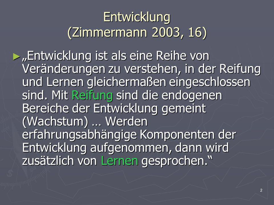 """2 Entwicklung (Zimmermann 2003, 16) ► """"Entwicklung ist als eine Reihe von Veränderungen zu verstehen, in der Reifung und Lernen gleichermaßen eingesch"""