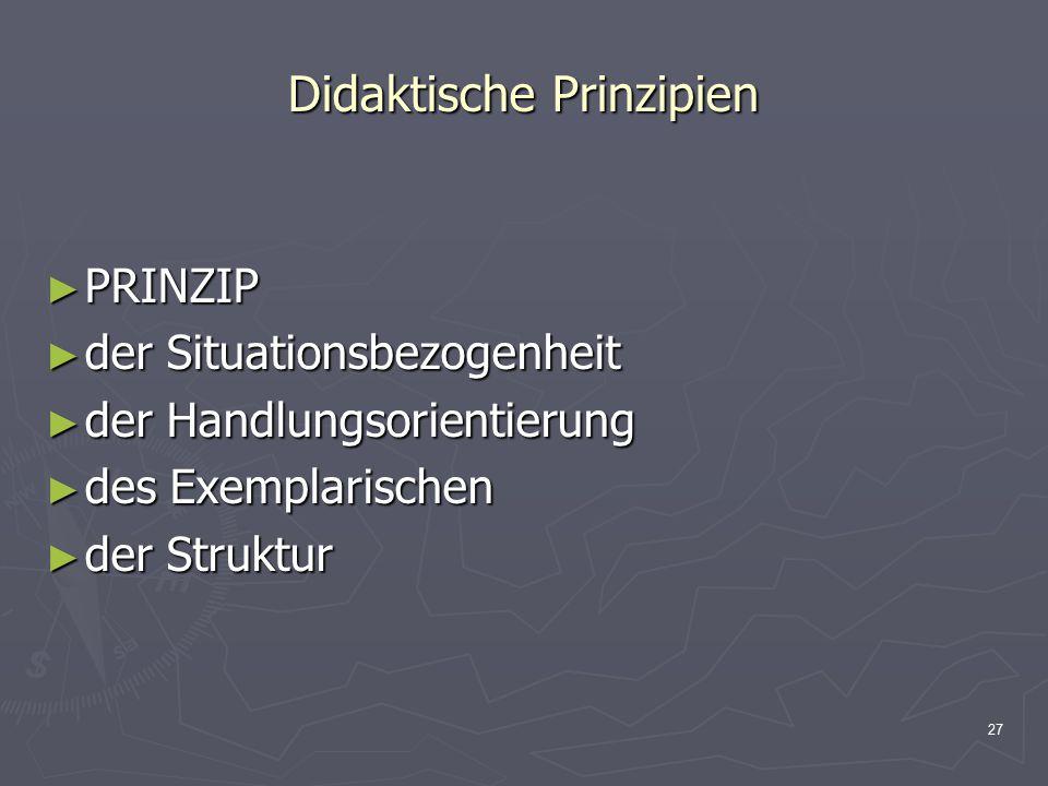 27 Didaktische Prinzipien ► PRINZIP ► der Situationsbezogenheit ► der Handlungsorientierung ► des Exemplarischen ► der Struktur
