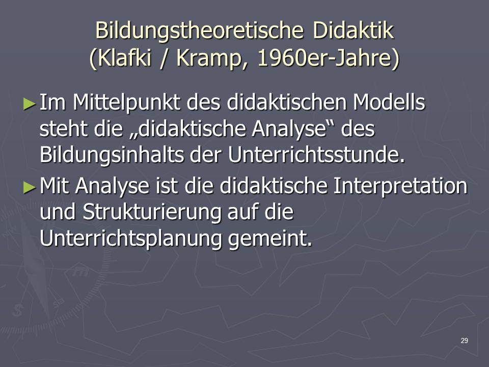 """29 Bildungstheoretische Didaktik (Klafki / Kramp, 1960er-Jahre) ► Im Mittelpunkt des didaktischen Modells steht die """"didaktische Analyse"""" des Bildungs"""