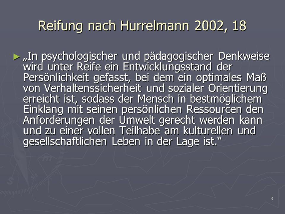"""3 Reifung nach Hurrelmann 2002, 18 ► """"In psychologischer und pädagogischer Denkweise wird unter Reife ein Entwicklungsstand der Persönlichkeit gefasst"""