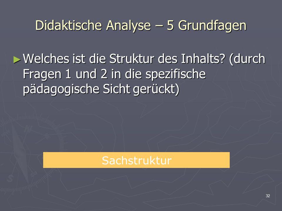 32 Didaktische Analyse – 5 Grundfagen ► Welches ist die Struktur des Inhalts? (durch Fragen 1 und 2 in die spezifische pädagogische Sicht gerückt) Sac