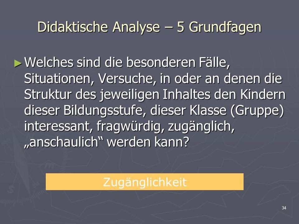 34 Didaktische Analyse – 5 Grundfagen ► Welches sind die besonderen Fälle, Situationen, Versuche, in oder an denen die Struktur des jeweiligen Inhalte