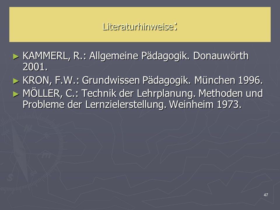 47 Literaturhinweise : ► KAMMERL, R.: Allgemeine Pädagogik. Donauwörth 2001. ► KRON, F.W.: Grundwissen Pädagogik. München 1996. ► MÖLLER, C.: Technik