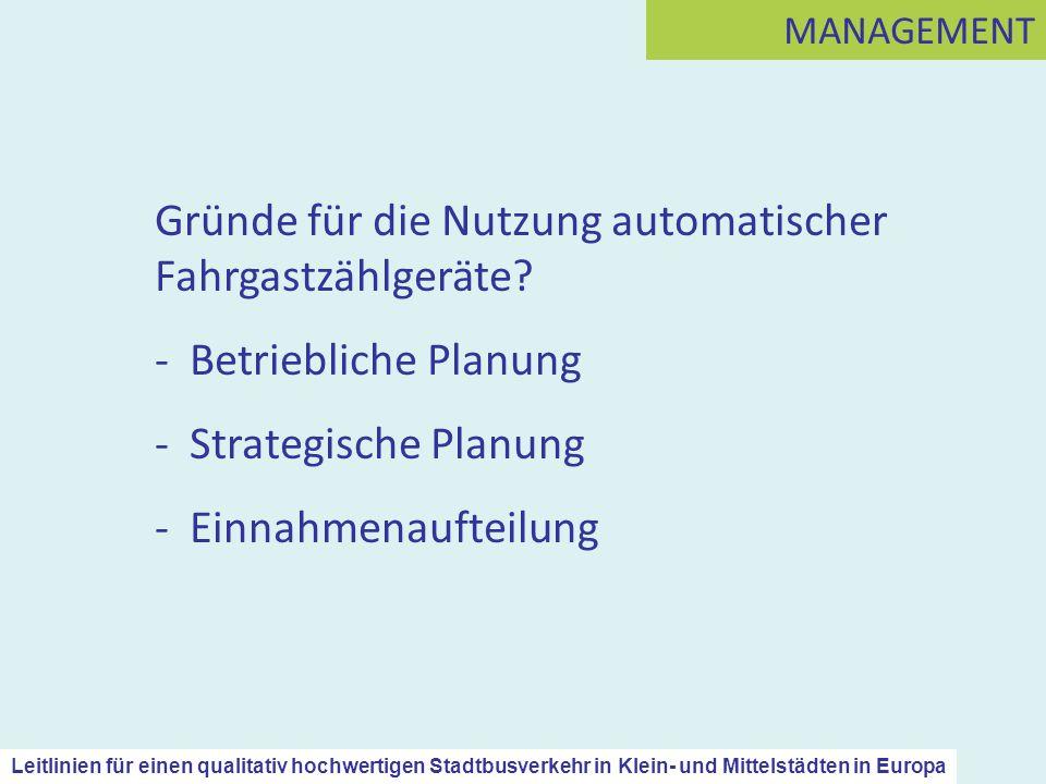 Gründe für die Nutzung automatischer Fahrgastzählgeräte? - Betriebliche Planung - Strategische Planung - Einnahmenaufteilung MANAGEMENT Leitlinien für