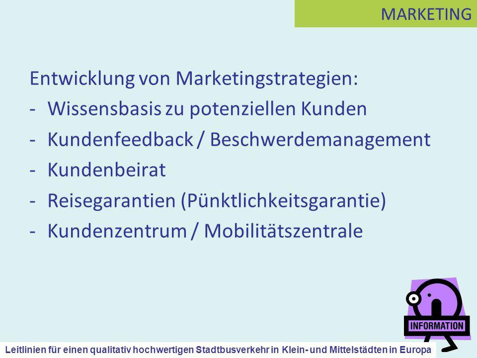 Entwicklung von Marketingstrategien: -Wissensbasis zu potenziellen Kunden -Kundenfeedback / Beschwerdemanagement -Kundenbeirat -Reisegarantien (Pünktl