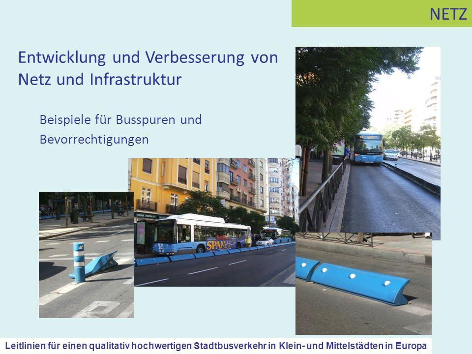 Beispiele für Busspuren und Bevorrechtigungen Entwicklung und Verbesserung von Netz und Infrastruktur NETZ Leitlinien für einen qualitativ hochwertige