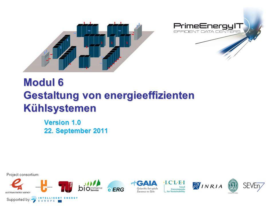 Supported by: Project consortium: Modul 6 Gestaltung von energieeffizienten Kühlsystemen Version 1.0 22. September 2011