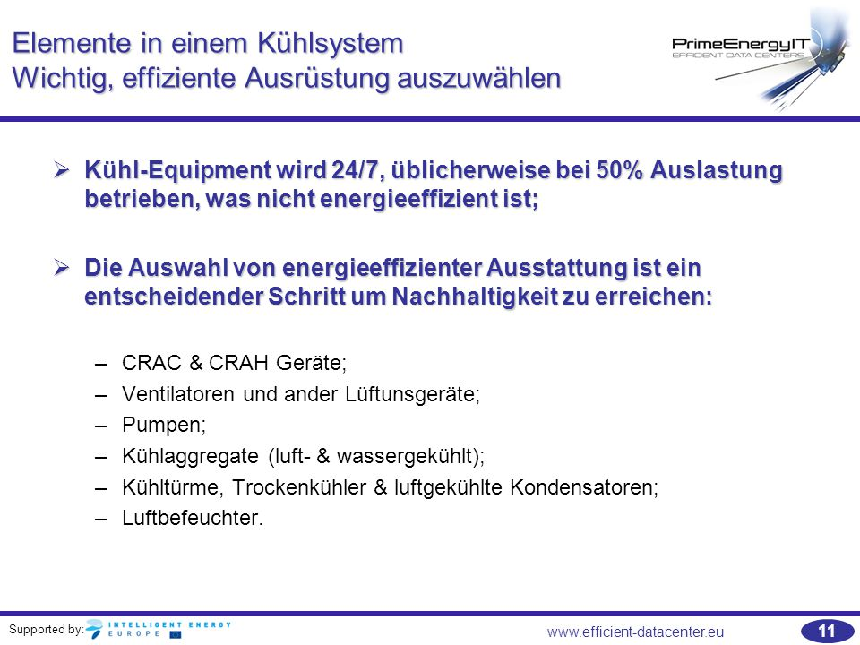 Supported by: 11 www.efficient-datacenter.eu Elemente in einem Kühlsystem Wichtig, effiziente Ausrüstung auszuwählen  Kühl-Equipment wird 24/7, üblic