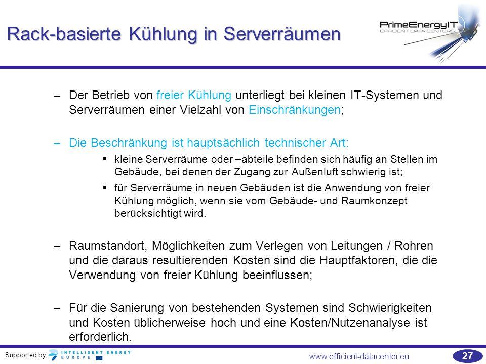 Supported by: 27 www.efficient-datacenter.eu Rack-basierte Kühlung in Serverräumen –Der Betrieb von freier Kühlung unterliegt bei kleinen IT-Systemen