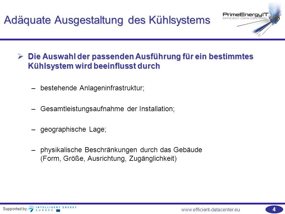 Supported by: 4 www.efficient-datacenter.eu Adäquate Ausgestaltung des Kühlsystems  Die Auswahl der passenden Ausführung für ein bestimmtes Kühlsyste