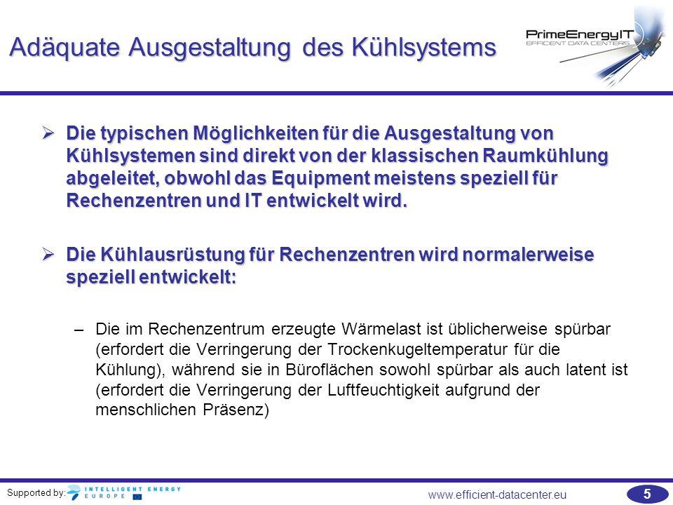 Supported by: 5 www.efficient-datacenter.eu Adäquate Ausgestaltung des Kühlsystems  Die typischen Möglichkeiten für die Ausgestaltung von Kühlsysteme