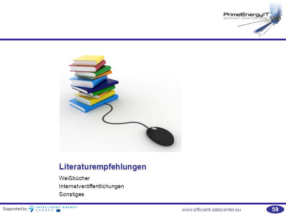 Supported by: 59 www.efficient-datacenter.eu Literaturempfehlungen Weißbücher Internetveröffentlichungen Sonstiges