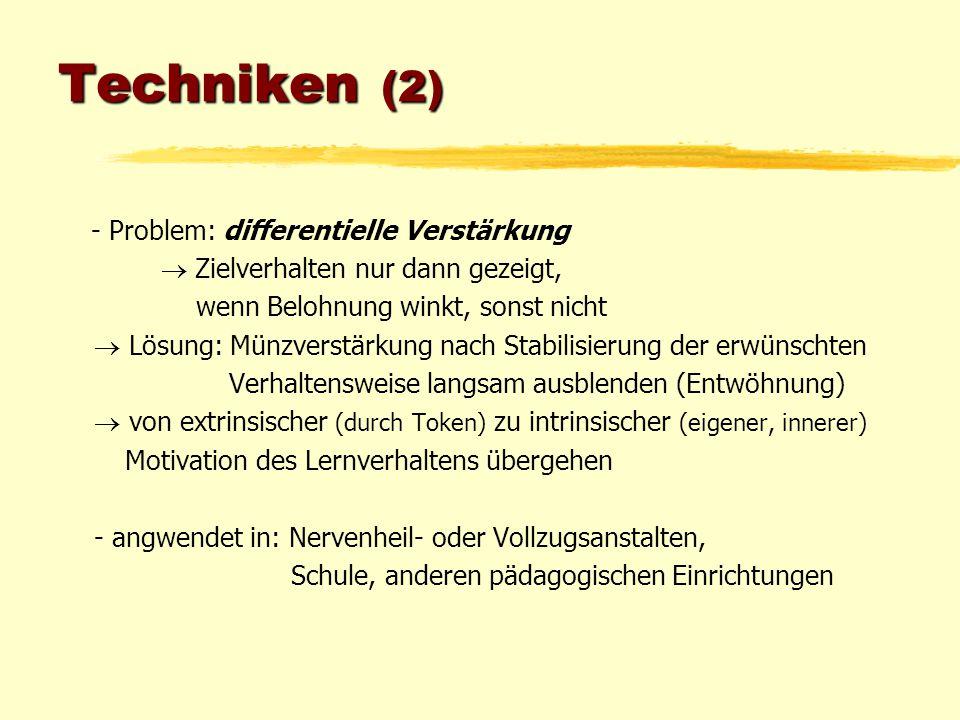 Techniken (2) - Problem: differentielle Verstärkung  Zielverhalten nur dann gezeigt, wenn Belohnung winkt, sonst nicht  Lösung: Münzverstärkung nach
