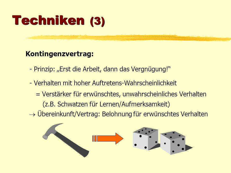 """Techniken (3) Kontingenzvertrag: - Prinzip: """"Erst die Arbeit, dann das Vergnügung!"""" - Verhalten mit hoher Auftretens-Wahrscheinlichkeit = Verstärker f"""