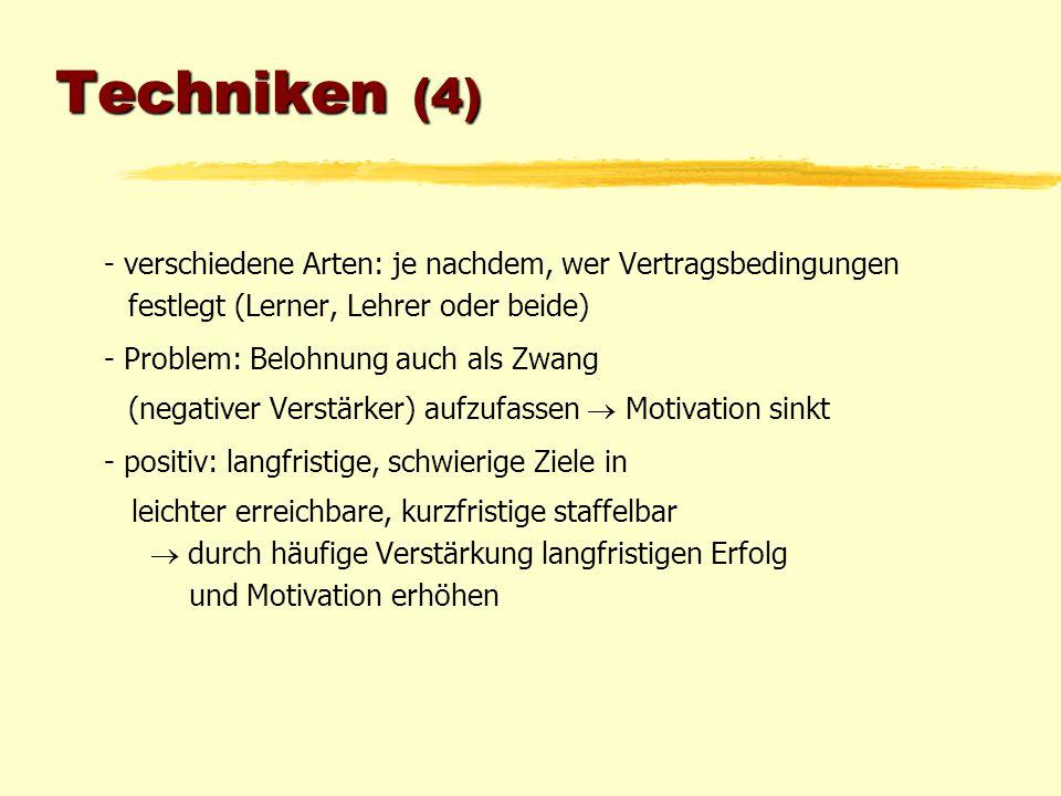 Techniken (4) - verschiedene Arten: je nachdem, wer Vertragsbedingungen festlegt (Lerner, Lehrer oder beide) - Problem: Belohnung auch als Zwang (nega