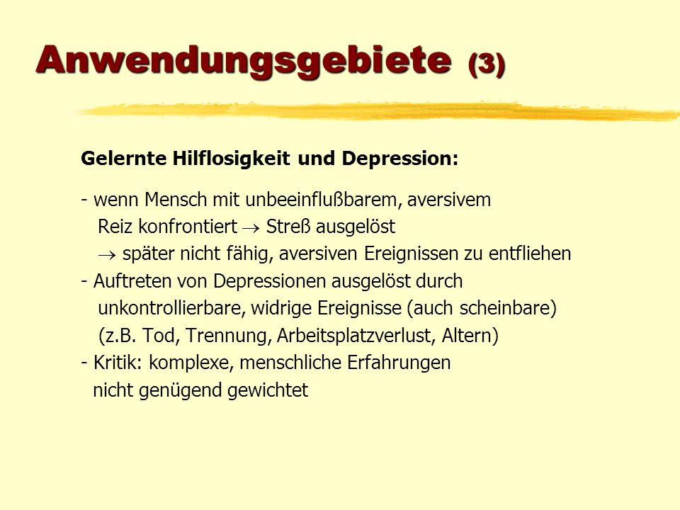 Anwendungsgebiete (3) Gelernte Hilflosigkeit und Depression: - wenn Mensch mit unbeeinflußbarem, aversivem Reiz konfrontiert  Streß ausgelöst  späte