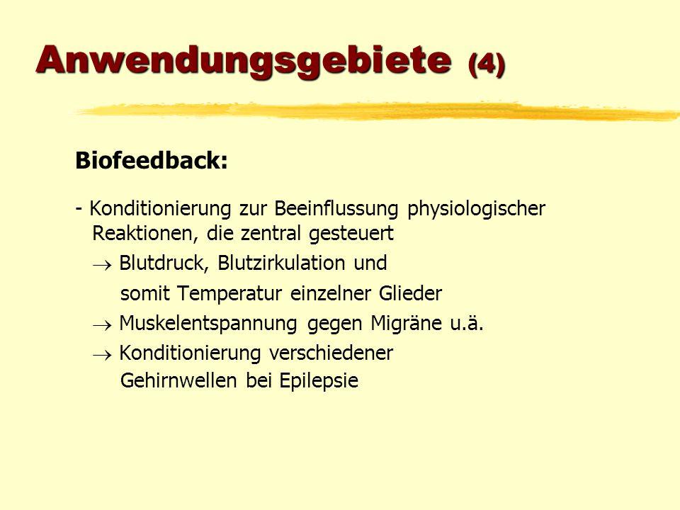 Anwendungsgebiete (4) Biofeedback: - Konditionierung zur Beeinflussung physiologischer Reaktionen, die zentral gesteuert  Blutdruck, Blutzirkulation