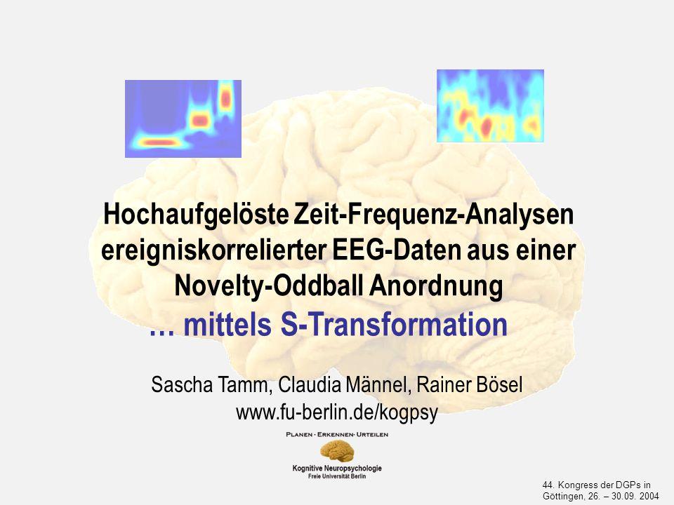 Hochaufgelöste Zeit-Frequenz-Analysen ereigniskorrelierter EEG-Daten aus einer Novelty-Oddball Anordnung Sascha Tamm, Claudia Männel, Rainer Bösel www.fu-berlin.de/kogpsy 44.