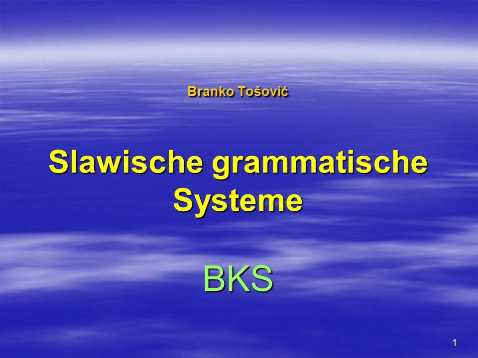 1 Branko Tošović Slawische grammatische Systeme BKS