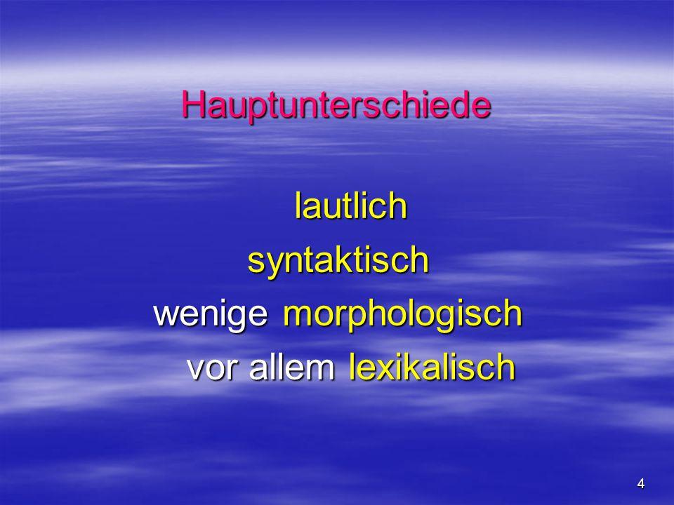 4 Hauptunterschiede lautlichsyntaktisch wenige morphologisch vor allem lexikalisch