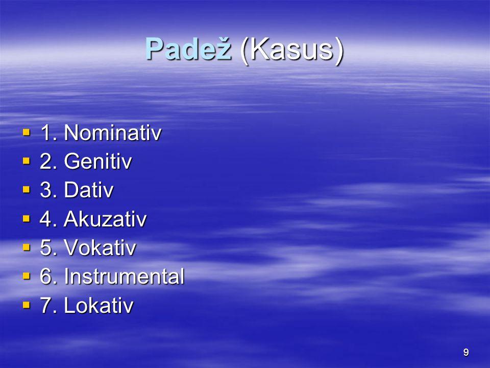 9 Padež (Kasus)  1. Nominativ  2. Genitiv  3.