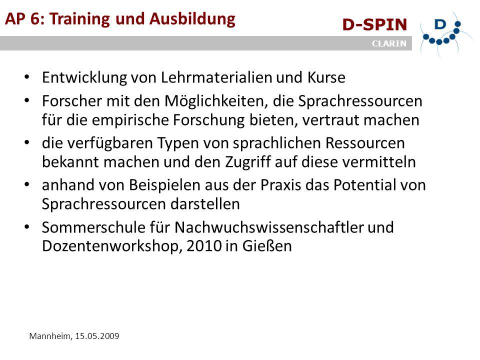 D-SPIN CLARIN Mannheim, 15.05.2009 AP 6: Training und Ausbildung Entwicklung von Lehrmaterialien und Kurse Forscher mit den Möglichkeiten, die Sprachr