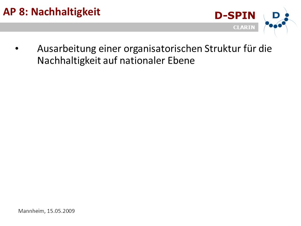 D-SPIN CLARIN Mannheim, 15.05.2009 AP 8: Nachhaltigkeit Ausarbeitung einer organisatorischen Struktur für die Nachhaltigkeit auf nationaler Ebene