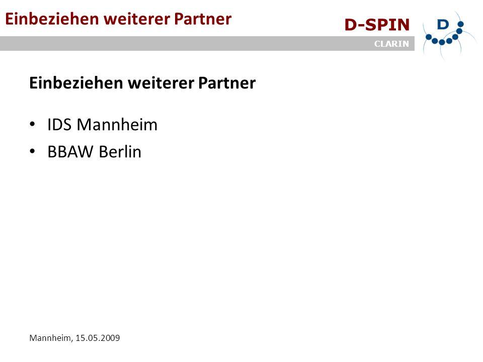 D-SPIN CLARIN Mannheim, 15.05.2009 Einbeziehen weiterer Partner IDS Mannheim BBAW Berlin