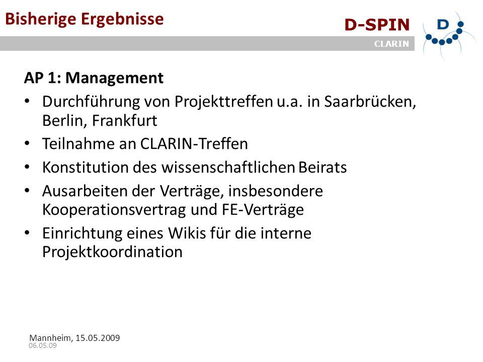 D-SPIN CLARIN Mannheim, 15.05.2009 06.05.09 Bisherige Ergebnisse AP 1: Management Durchführung von Projekttreffen u.a. in Saarbrücken, Berlin, Frankfu