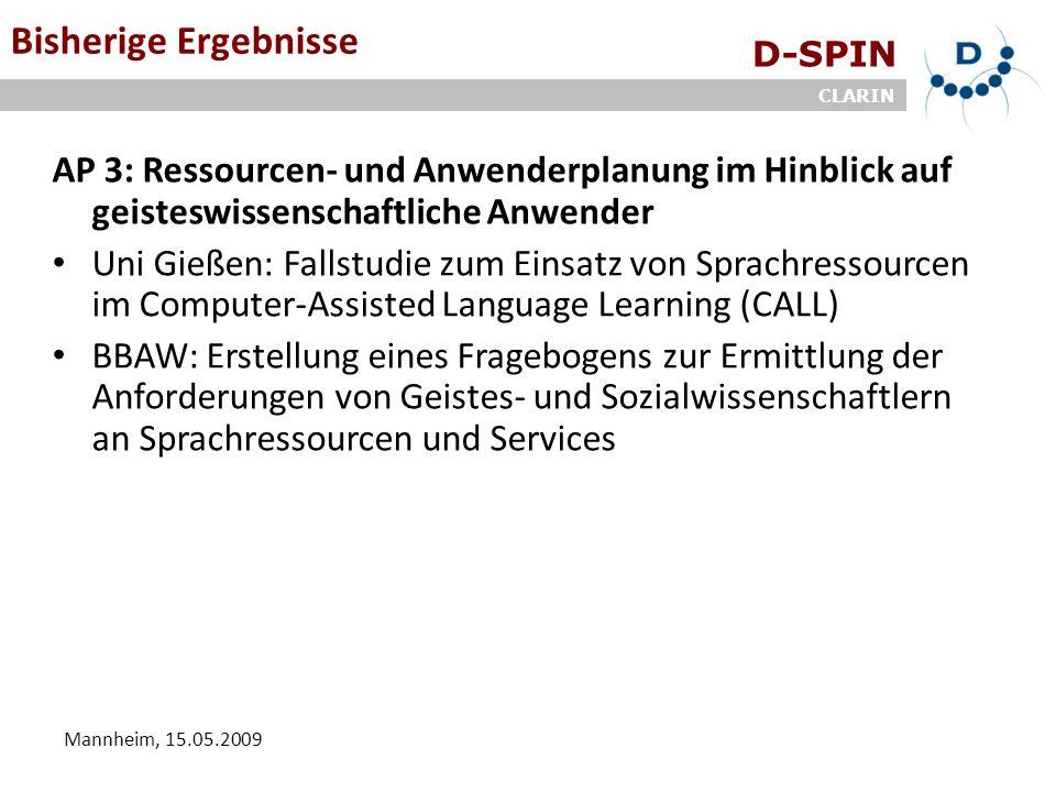 D-SPIN CLARIN Mannheim, 15.05.2009 Bisherige Ergebnisse AP 3: Ressourcen- und Anwenderplanung im Hinblick auf geisteswissenschaftliche Anwender Uni Gi