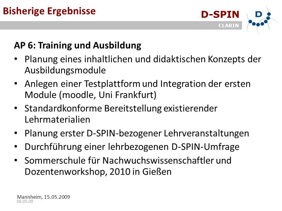 D-SPIN CLARIN Mannheim, 15.05.2009 06.05.09 Bisherige Ergebnisse AP 6: Training und Ausbildung Planung eines inhaltlichen und didaktischen Konzepts de