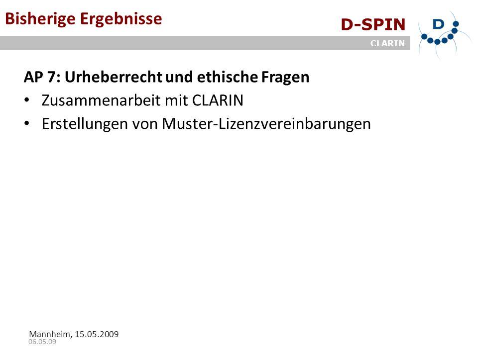 D-SPIN CLARIN Mannheim, 15.05.2009 06.05.09 Bisherige Ergebnisse AP 7: Urheberrecht und ethische Fragen Zusammenarbeit mit CLARIN Erstellungen von Muster-Lizenzvereinbarungen