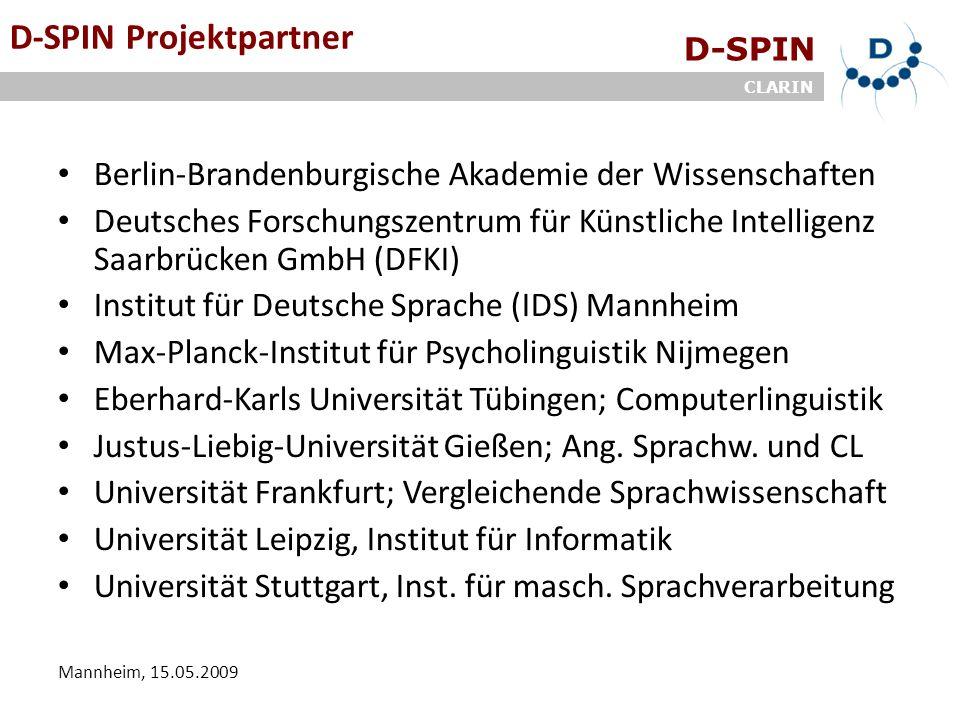 D-SPIN CLARIN Mannheim, 15.05.2009 D-SPIN Projektpartner Berlin-Brandenburgische Akademie der Wissenschaften Deutsches Forschungszentrum für Künstlich
