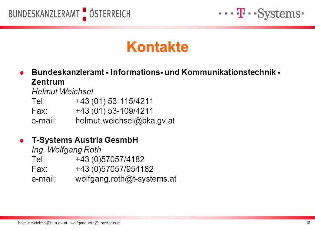 helmut.weichsel@bka.gv.at wolfgang.roth@t-systems.at18 Kontakte Bundeskanzleramt - Informations- und Kommunikationstechnik - Zentrum Helmut Weichsel Tel: +43 (01) 53-115/4211 Fax: +43 (01) 53-109/4211 e-mail:helmut.weichsel@bka.gv.at T-Systems Austria GesmbH Ing.