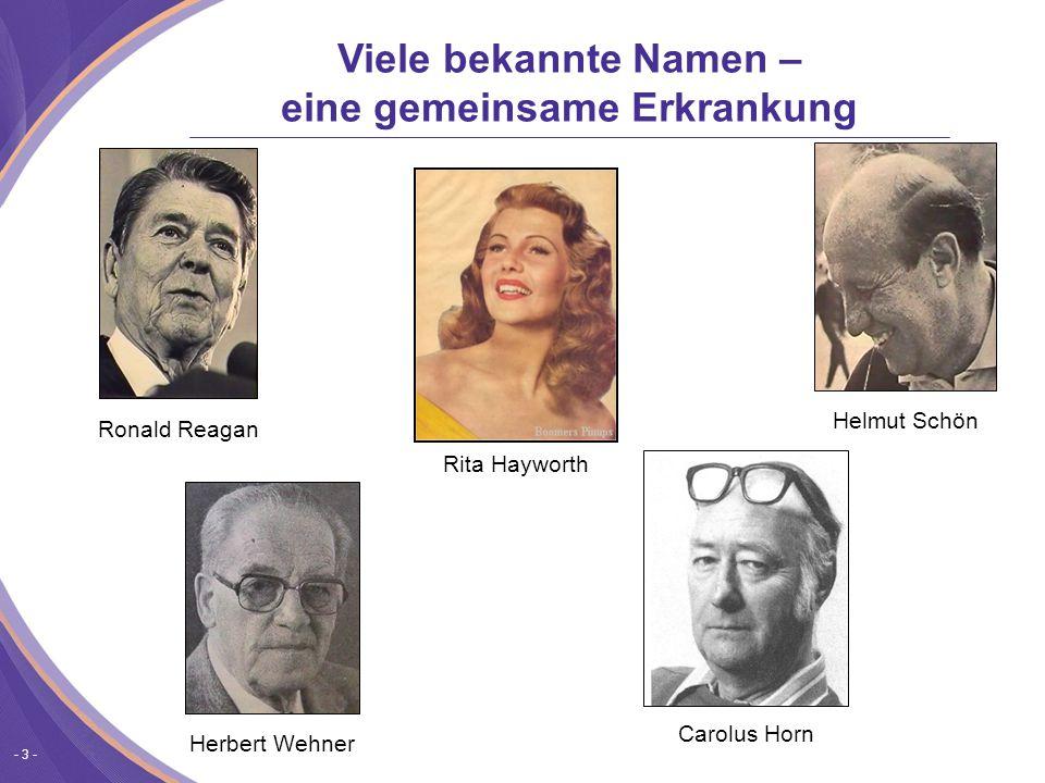 - 3 - Ronald Reagan Herbert Wehner Carolus Horn Helmut Schön Rita Hayworth Viele bekannte Namen – eine gemeinsame Erkrankung