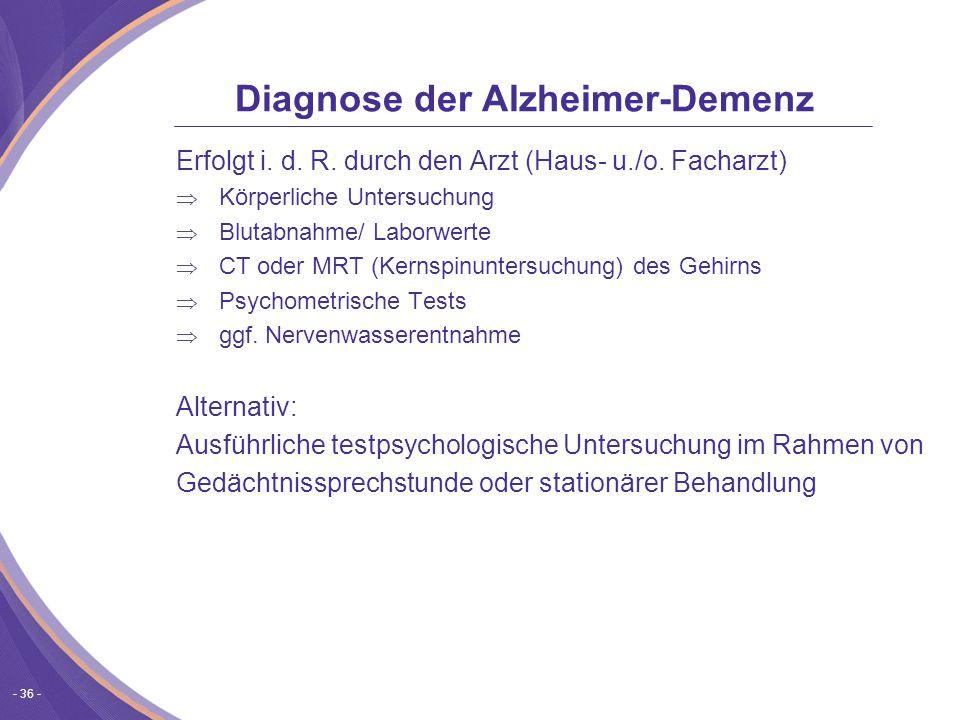 - 36 - Diagnose der Alzheimer-Demenz Erfolgt i.d.