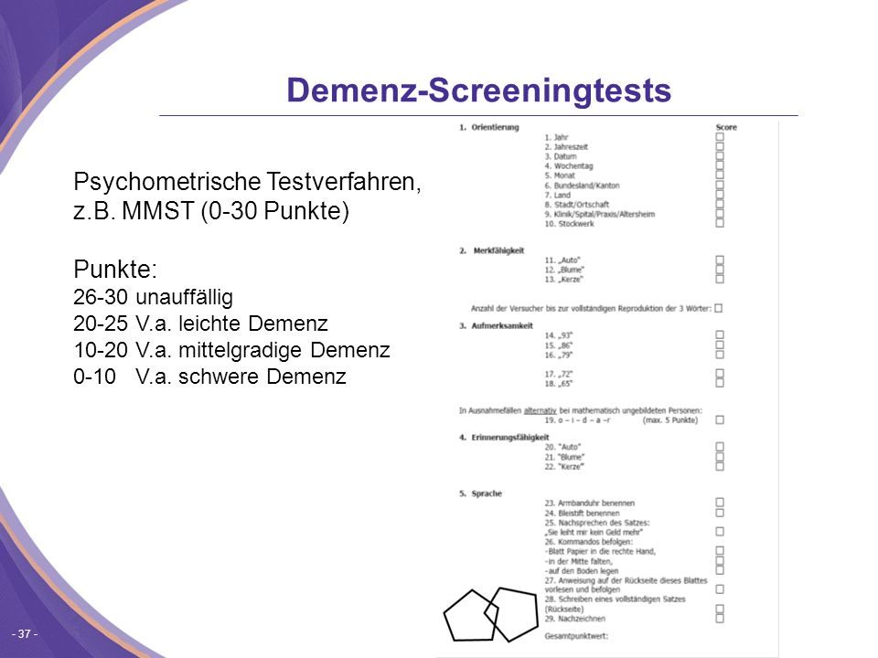 - 37 - Demenz-Screeningtests Psychometrische Testverfahren, z.B.