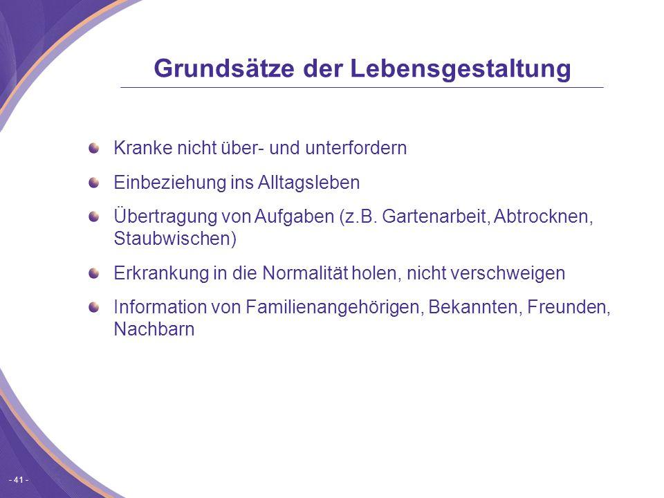 - 41 - Kranke nicht über- und unterfordern Einbeziehung ins Alltagsleben Übertragung von Aufgaben (z.B.