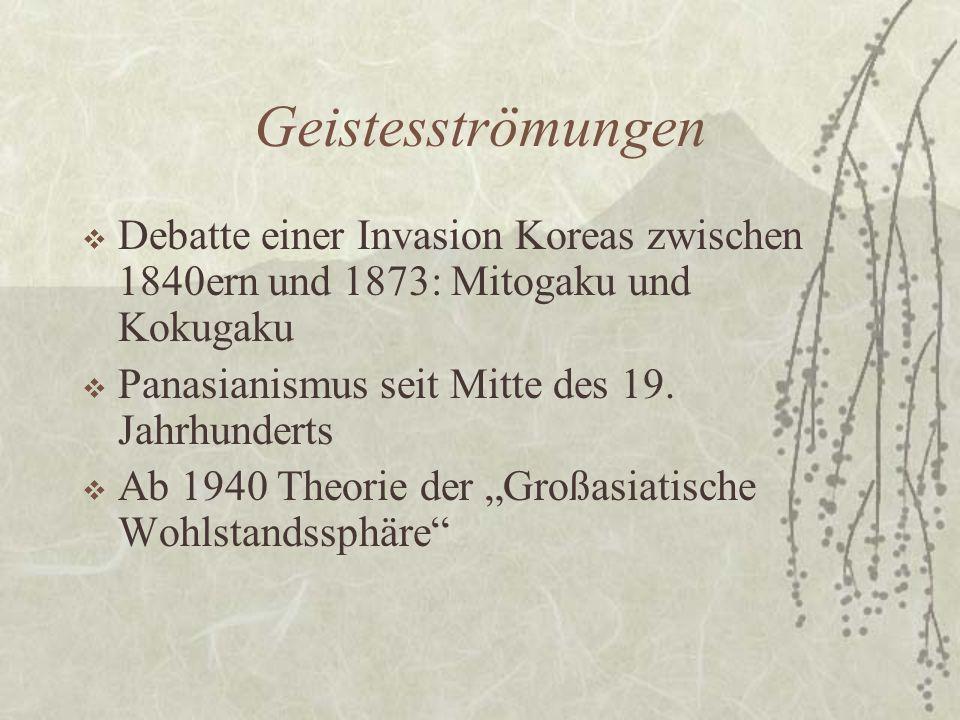 Geistesströmungen  Debatte einer Invasion Koreas zwischen 1840ern und 1873: Mitogaku und Kokugaku  Panasianismus seit Mitte des 19. Jahrhunderts  A