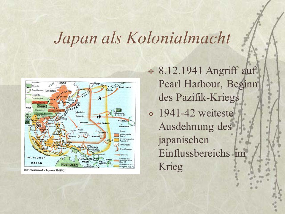 Japan als Kolonialmacht  8.12.1941 Angriff auf Pearl Harbour, Beginn des Pazifik-Kriegs  1941-42 weiteste Ausdehnung des japanischen Einflussbereich